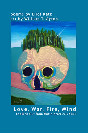 "Katz/Ayton ""Love, War, Fire, Wind: Looking Out from North America's Skull"" cover"